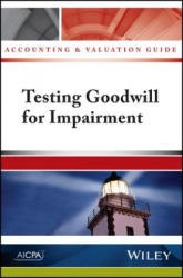 Accounting and Valuation Guide: Testing Goodwill for Impairment (2016)