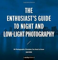 Enthusiast s Guide to Night and Low Light Photography - Alan Hess (2017)