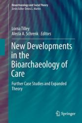 New Developments in the Bioarchaeology of Care - Further Case Studies and Expanded Theory (2016)