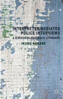 Interpreter-Mediated Police Interviews: A Discourse-Pragmatic Approach (ISBN: 9780230355149)