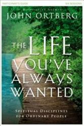 Life You've Always Wanted Participant's Guide - Spiritual Disciplines for Ordinary People (ISBN: 9780310810193)