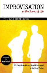 Improvisation at the Speed of Life - T. J. Jagodowski, David Pasquesi, Pamela Victor, Amy Sedaris (ISBN: 9780977309337)