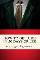 How to Get a Job in 30 Days or Less: Discover Insider Hiring Secrets on Applying Interviewing for Any Job and Job Getting Tips Strategies to Find (ISBN: 9780982609330)
