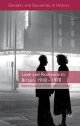 Love and Romance in Britain, 1918-1970 (ISBN: 9781137328625)