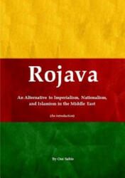 Rojava: An Alternative to Imperialism, Nationalism, and Islamism in the Middle East (ISBN: 9781326454807)