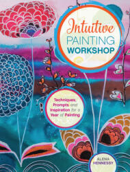 Intuitive Painting Workshop: Techniques, Prompts and Inspiration for a Year of Painting (ISBN: 9781440342400)