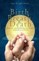 Birth, Breath, and Death - Amy Wright Glenn (ISBN: 9781482079821)