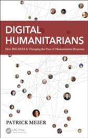 Digital Humanitarians - How Big Data is Changing the Face of Humanitarian Response (ISBN: 9781482248395)