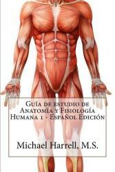 Guia de Estudio de Anatomia y Fisiologia Humana 1 (ISBN: 9781505207415)
