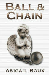 Ball & Chain - Abigail Roux (ISBN: 9781626491076)