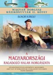 A magyarországi ragadozó halak horgászata (ISBN: 9789636356170)