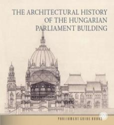 The Architectural History of the Hungarian Parliament Building (ISBN: 9786155674075)