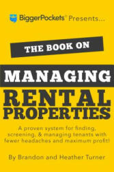The Book on Managing Rental Properties: A Proven System for Finding, Screening, and Managing Tenants with Fewer Headaches and Maximum Profits (ISBN: 9780990711759)