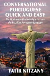 Conversational Portuguese Quick and Easy: The Most Innovative Technique to Learn the Brazilian Portuguese Language. for Beginners, Intermediate, and A (ISBN: 9781499352009)