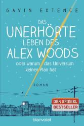 Das unerhrte Leben des Alex Woods oder warum das Universum keinen Plan hat (0000)