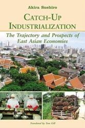 Catch-up Industrialization - The Trajectory and Prospects of East Asian Economies (ISBN: 9789971693831)