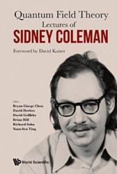 Lectures Of Sidney Coleman On Quantum Field Theory: Foreword By David Kaiser (ISBN: 9789814632539)