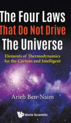 Four Laws That Do Not Drive The Universe, The: Elements Of Thermodynamics For The Curious And Intelligent - Arieh Ben-Naim (ISBN: 9789813223479)