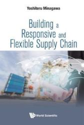 Building A Responsive And Flexible Supply Chain (ISBN: 9789813222090)