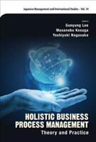 Holistic Business Process Management: Theory And Pratice - Masanobu Kosuga, Gunyung Lee, Yoshiyuki Nagasaka (ISBN: 9789813209831)
