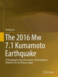 The 2016 Mw 7.1 Kumamoto Earthquake: A Photographic Atlas of Coseismic Surface Ruptures Related to the Aso Volcano, Japan - A Photographic Atlas of C (ISBN: 9789811058547)