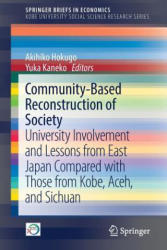 Community-Based Reconstruction of Society: University Involvement and Lessons from East Japan Compared with Those from Kobe, Aceh, and Sichuan - Univ (ISBN: 9789811054624)