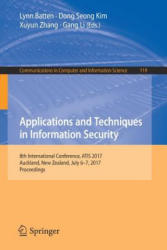 Applications and Techniques in Information Security - 8th International Conference, ATIS 2017, Auckland, New Zealand, July 6-7, 2017, Proceedings (ISBN: 9789811054204)