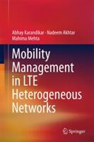 Mobility Management in LTE Heterogeneous Networks - Abhay Karandikar, Nadeem Akhtar, Mahima Mehta (ISBN: 9789811043543)