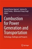 Combustion for Power Generation and Transportation - Avinash Kumar Agarwal, Santanu De, Ashok Pandey, Akhilendra Pratap Singh (ISBN: 9789811037849)
