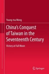 China's Conquest of Taiwan in the Seventeenth Century - Victory at Full Moon (ISBN: 9789811022470)