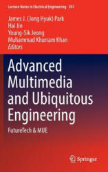 Advanced Multimedia and Ubiquitous Engineering - FutureTech & MUE (ISBN: 9789811015359)