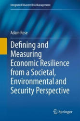 Defining and Measuring Economic Resilience from a Societal, Environmental and Security Perspective (ISBN: 9789811015328)