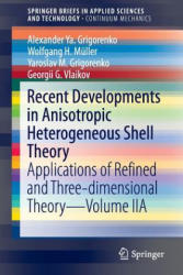 Recent Developments in Anisotropic Heterogeneous Shell Theory: Applications of Refined and Three-Dimensional Theory--Volume Iia - Applications of Ref (ISBN: 9789811006449)