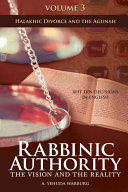 Rabbinic Authority, Volume 3: The Vision and the Reality, Beit Din Decisions in English - Halakhic Divorce and the Agunah - The Vision and the Realit (ISBN: 9789655242515)