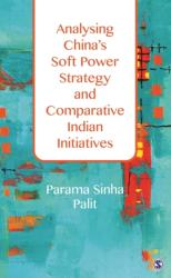 Analysing China's Soft Power Strategy and Comparative Indian Initiatives (ISBN: 9789386062659)