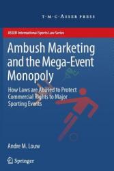 Ambush Marketing & the Mega-Event Monopoly - Andre M. Louw (ISBN: 9789067049597)