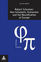 Robert Schuman: Neo-Scholastic Humanism and the Reunification of Europe - Alan Paul Fimister (ISBN: 9789052014395)