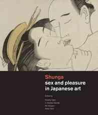 Shunga: Sex and Pleasure in Japanese Art (ISBN: 9789004263260)