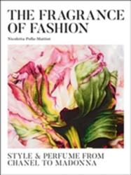 Fashion Scents - Style and Perfume and Chanel to Madonna (ISBN: 9788866483700)