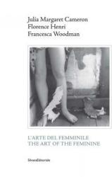 Julia Margaret Cameron, Florence Henri, Francesca Woodman - The Art of the Feminine (ISBN: 9788836636754)