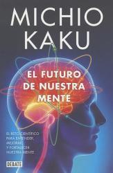 El Futuro de Nuestra Mente: El Reto Cientifico Para Entender, Mejorar y Fortalecer Nuestra Mente (ISBN: 9788499923925)