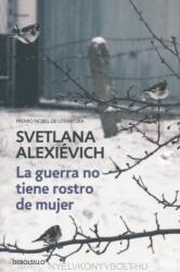 La Guerra No Tiene Rostro de Mujer / The Unwomanly Face of War: An Oral History of Women in World War II - Alexievich (ISBN: 9788466338844)