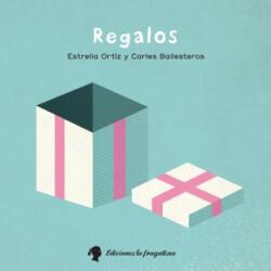 Regalos - ESTRELLA ORTIZ, CARLES BALLESTEROS (ISBN: 9788416226283)