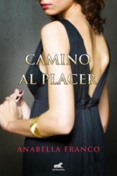 Camino al placer/ Path to Pleasure - Anabella Franco (ISBN: 9788415420965)