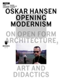 Oskar Hansen-opening Modernism - On Open Form Architecture, Art and Didactics (ISBN: 9788364177057)