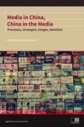 Media in China, China in the Media - Processes, Strategies, Images, Identities - Adina Zemanek (ISBN: 9788323336211)