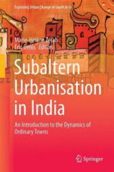Subaltern Urbanization in India - An Introduction to the Dynamics of Ordinary Towns (ISBN: 9788132236146)