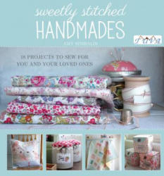 Sweetly Stitched Handmades: 18 Projects to Sew - Amy Sinibaldi (ISBN: 9786055647667)