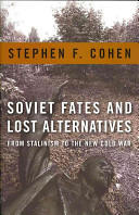 Soviet Fates and Lost Alternatives - From Stalinism to the New Cold War (2009)