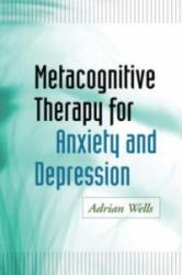 Metacognitive Therapy for Anxiety and Depression (2008)